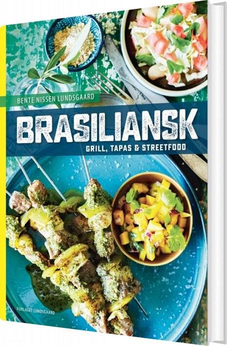 Image of   Brasiliansk Grill, Tapas Og Streetfood - Bente Nissen Lundsgaard - Bog