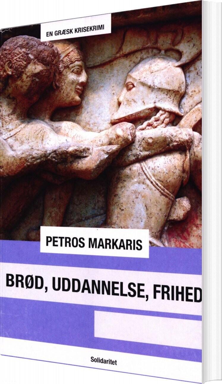 Image of   Brød, Uddannelse, Frihed - Petros Markaris - Bog