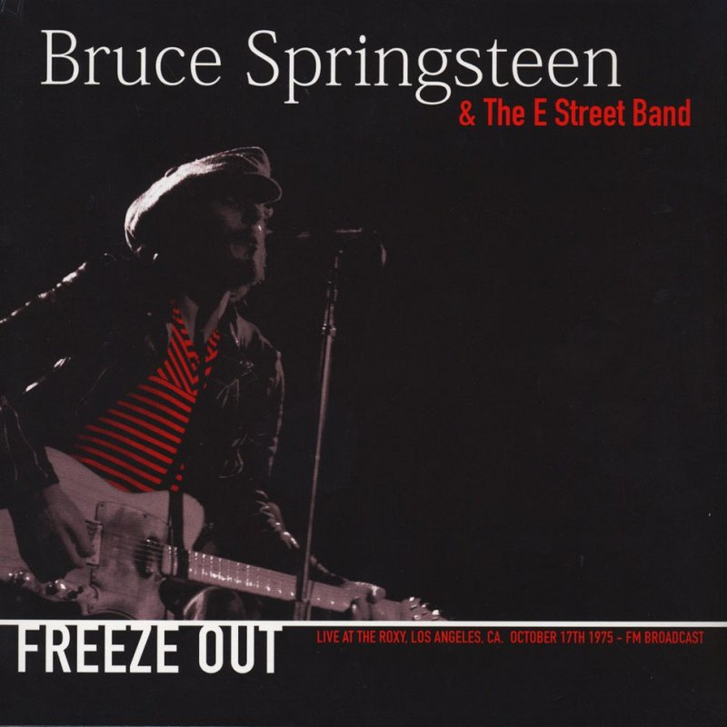 Bruce Springsteen & The E Street Band - Freeze Out: Live At The Roxy. Los Angeles. Ca October 17th 1975. - Vinyl / LP