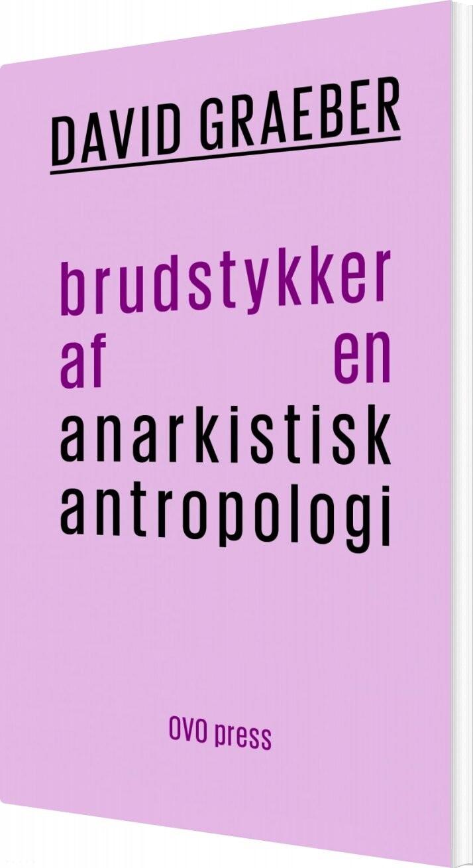 Brudstykker Af En Anarkistisk Antropologi - David Graeber - Bog