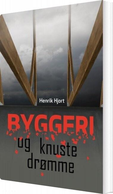 Billede af Byggeri Og Knuste Drømme - Henrik Hjort - Bog
