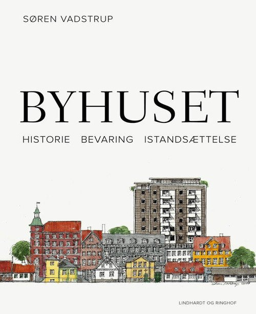 Byhuset. Historie - Bevaring - Istandsættelse - Søren Vadstrup - Bog