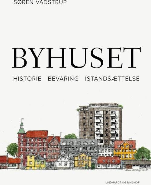 Image of   Byhuset. Historie - Bevaring - Istandsættelse - Søren Vadstrup - Bog