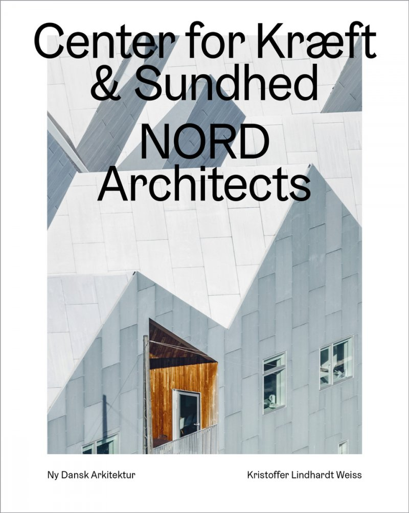 Image of   Cancer Care Center, Nord Architects - Ny Dansk Arkitektur Bd. 5 - Kristoffer Lindhardt Weiss - Bog