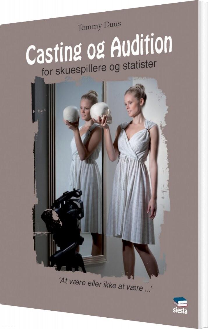 Billede af Casting Og Audition - For Skuespillere Og Statister - Tommy Duus - Bog