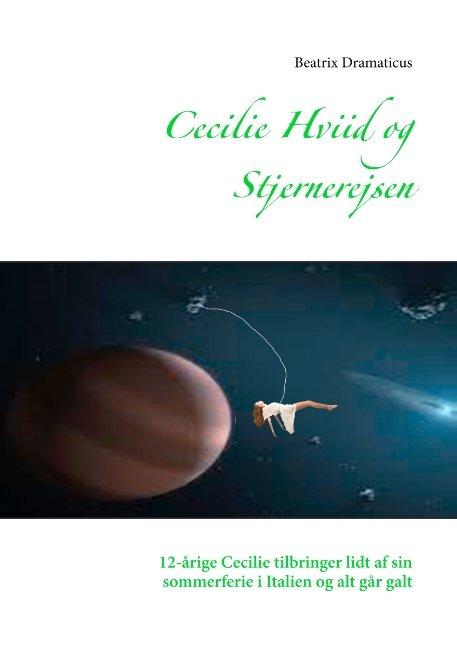 Billede af Cecilie Hviid Og Stjernerejsen - Beatrix Dramaticus - Bog
