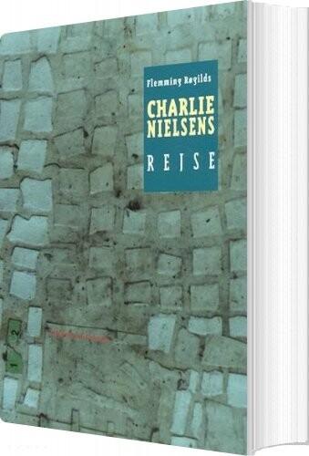 Image of   Charlie Nielsens Rejse - Flemming Røgilds - Bog