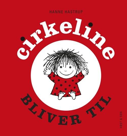 Image of   Cirkeline Bliver Til - Hanne Hastrup - Bog