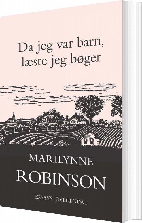 Billede af Da Jeg Var Barn, Læste Jeg Bøger - Marilynne Robinson - Bog
