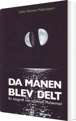 Image of   Da Månen Blev Delt - Safi-ur Rahmân Al-mubârakpûrî - Bog