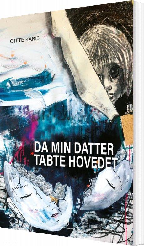 Image of   Da Min Datter Tabte Hovedet - Gitte Karis - Bog