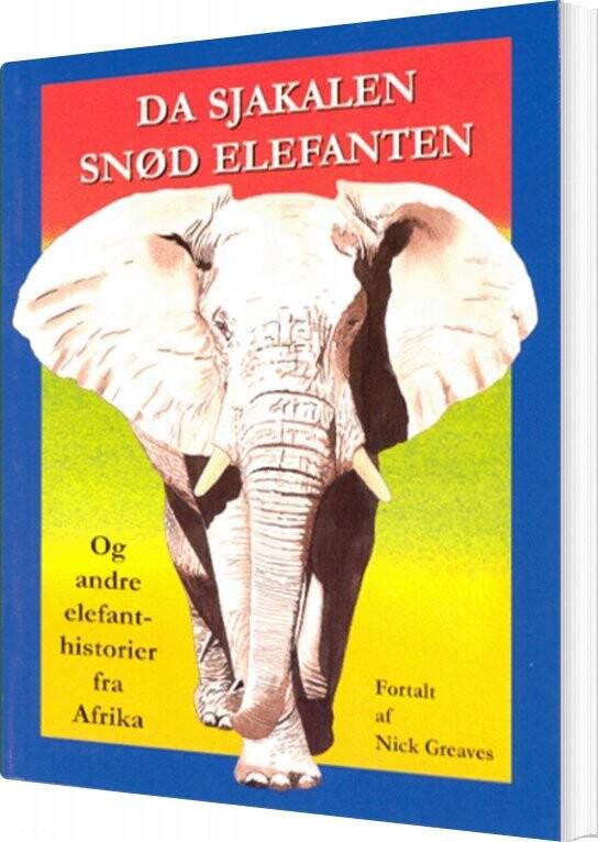 Image of   Da Sjakalen Snød Elefanten Og Andre Elefantfortællinger Fra Afrika - Nick Greaves - Bog