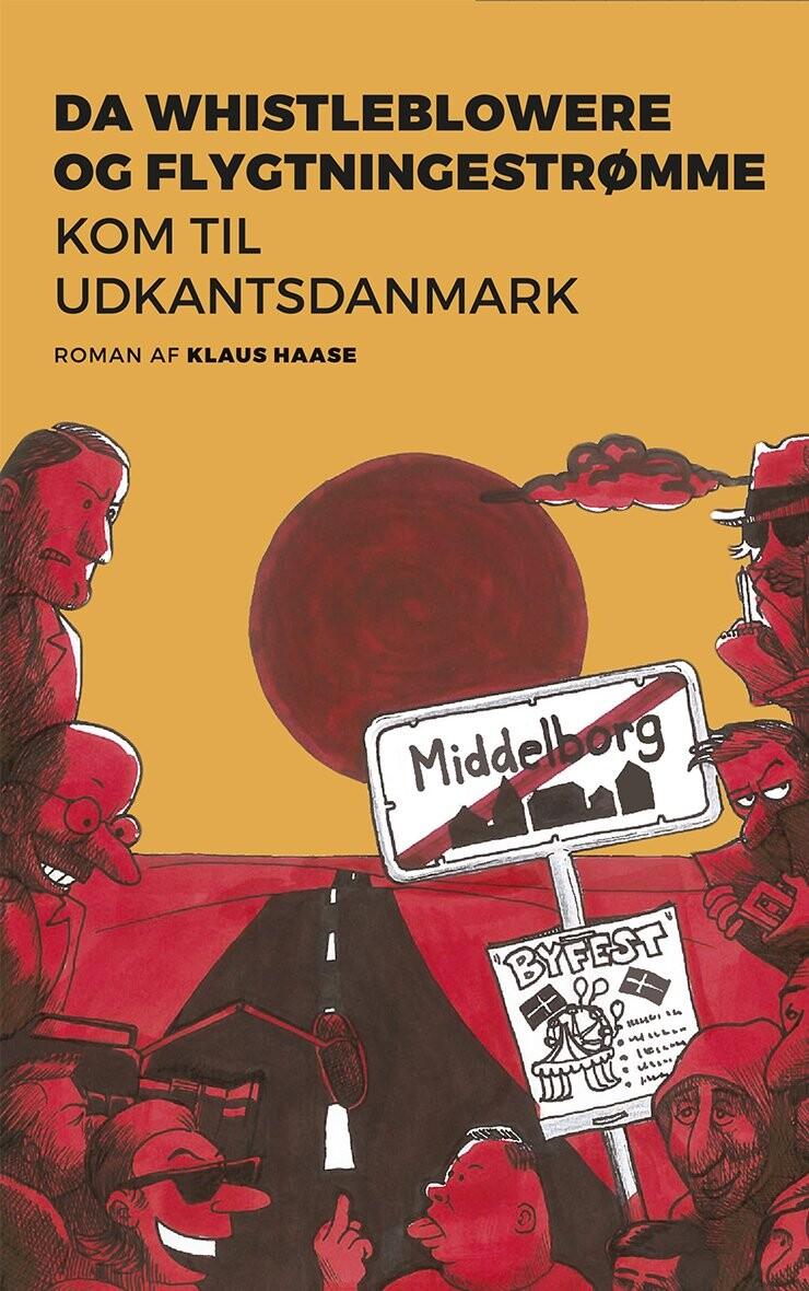 Da Whistleblowere Og Flygtningestrømme Kom Til Udkantsdanmark - Klaus Haase - Bog