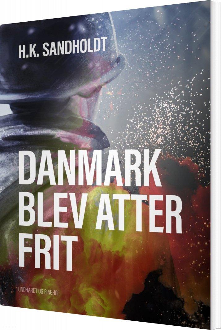 Image of   Danmark Blev Atter Frit - H.k. Sandholdt - Bog
