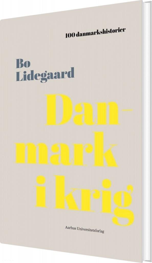 Image of   100 Danmarkshistorier - Danmark I Krig - Bo Lidegaard - Bog