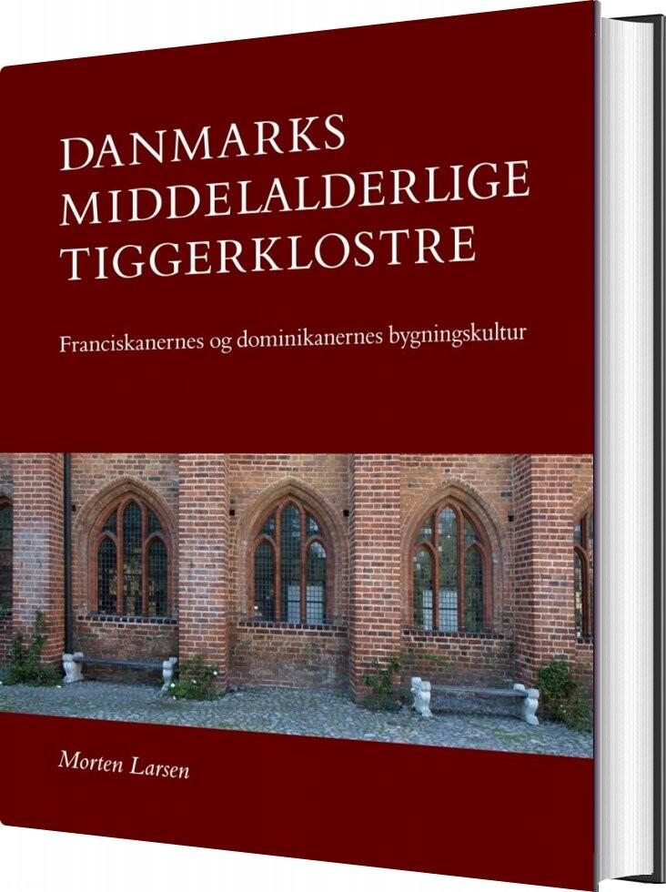 Image of   Danmarks Middelalderlige Tiggerklostre - Morten Larsen - Bog