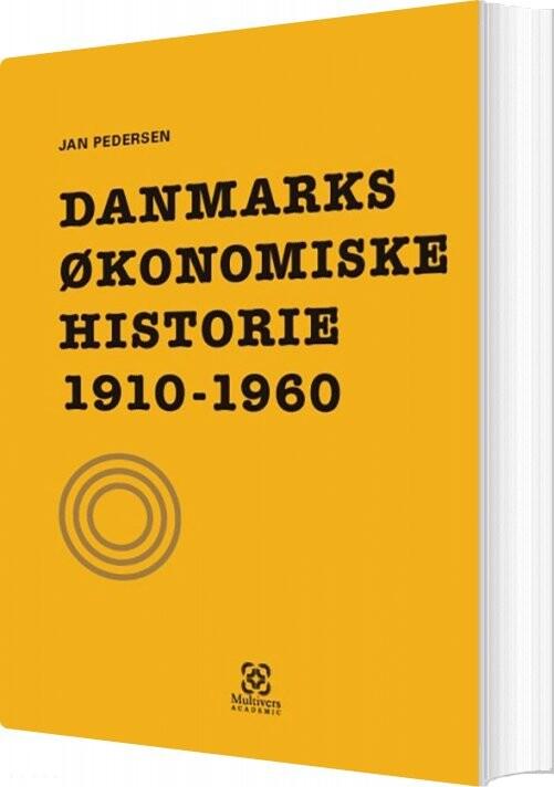 Image of   Danmarks økonomiske Historie 1910-1960 - Jan Pedersen - Bog