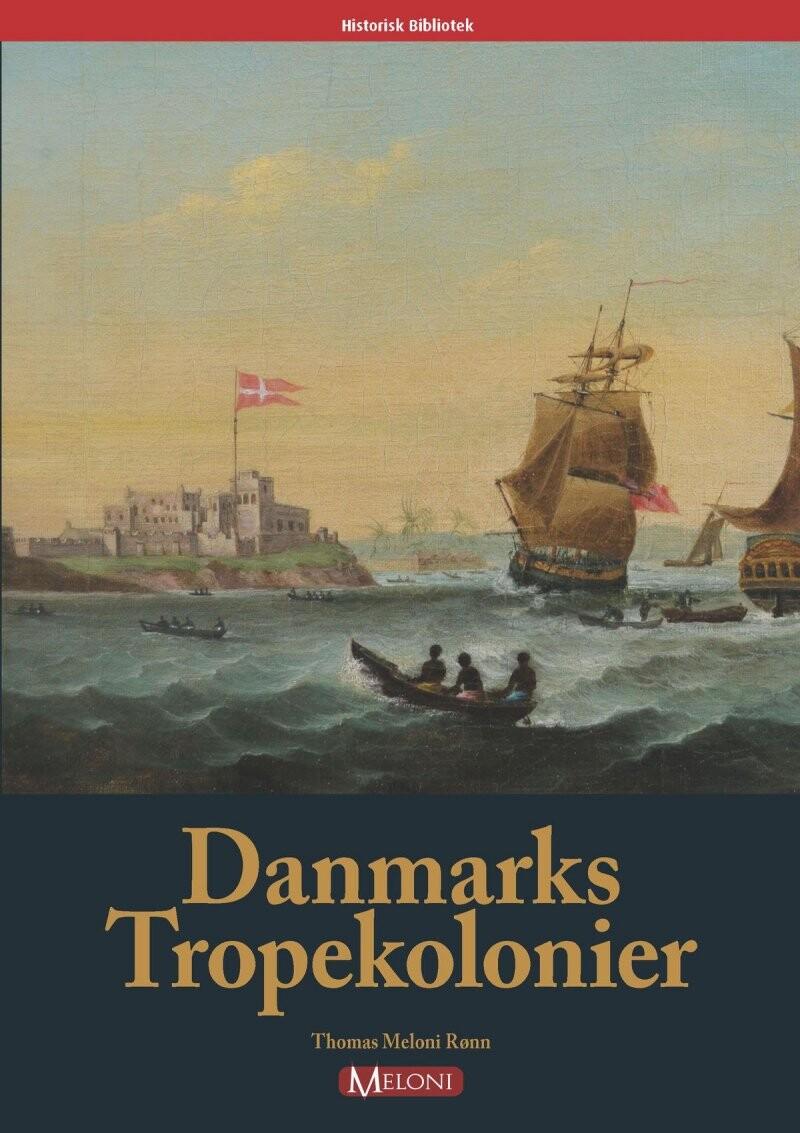 Image of   Danmarks Tropekolonier - Thomas Meloni Rønn - Bog