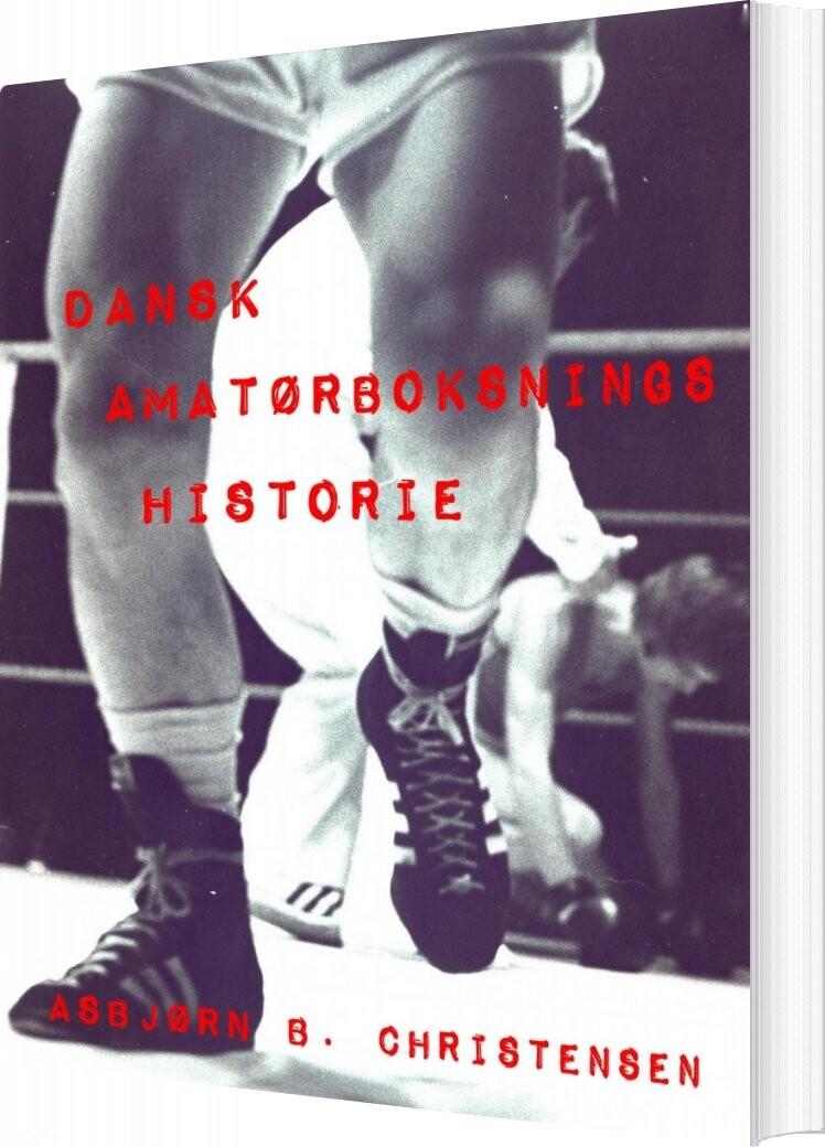 Image of   Dansk Amatørboksnings Historie - Asbjørn B. Christensen - Bog