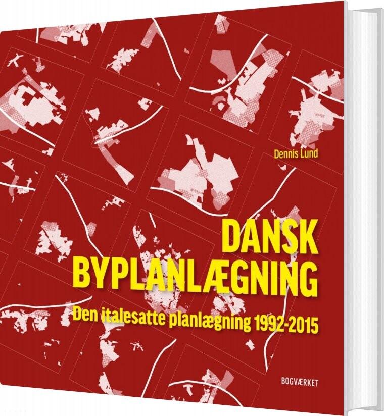 Image of   Dansk Byplanlægning 1992-2015 - Dennis Lund - Bog