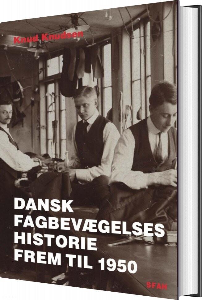 Dansk Fagbevægelses Historie Frem Til 1950 - Knud Knudsen - Bog