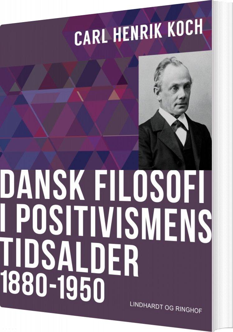 Image of   Dansk Filosofi I Positivismens Tidsalder: 1880-1950 - Carl Henrik Koch - Bog