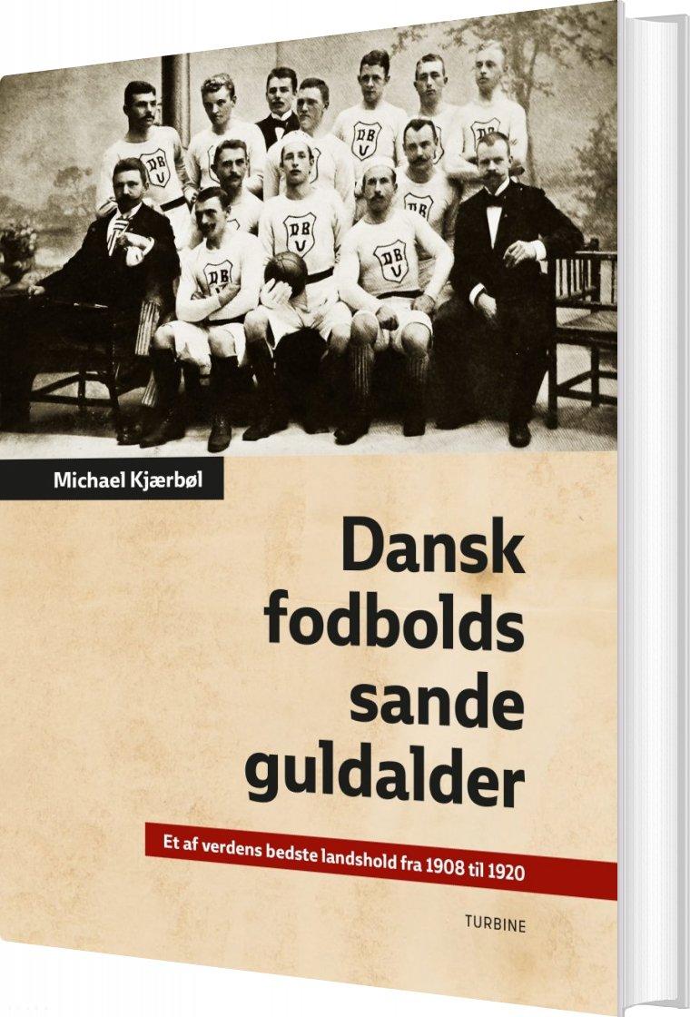 Image of   Dansk Fodbolds Sande Guldalder - Michael Kjærbøl - Bog