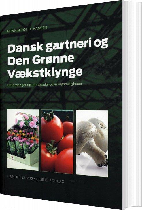 Billede af Dansk Gartneri Og Den Grønne Vækstklynge - Henning Otte Hansen - Bog