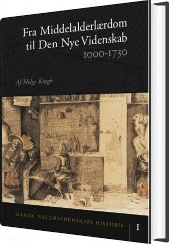 Image of   Dansk Naturvidenskabs Historie Fra Middelalderlærdom Til Den Nye Videnskab - Helge Kragh - Bog