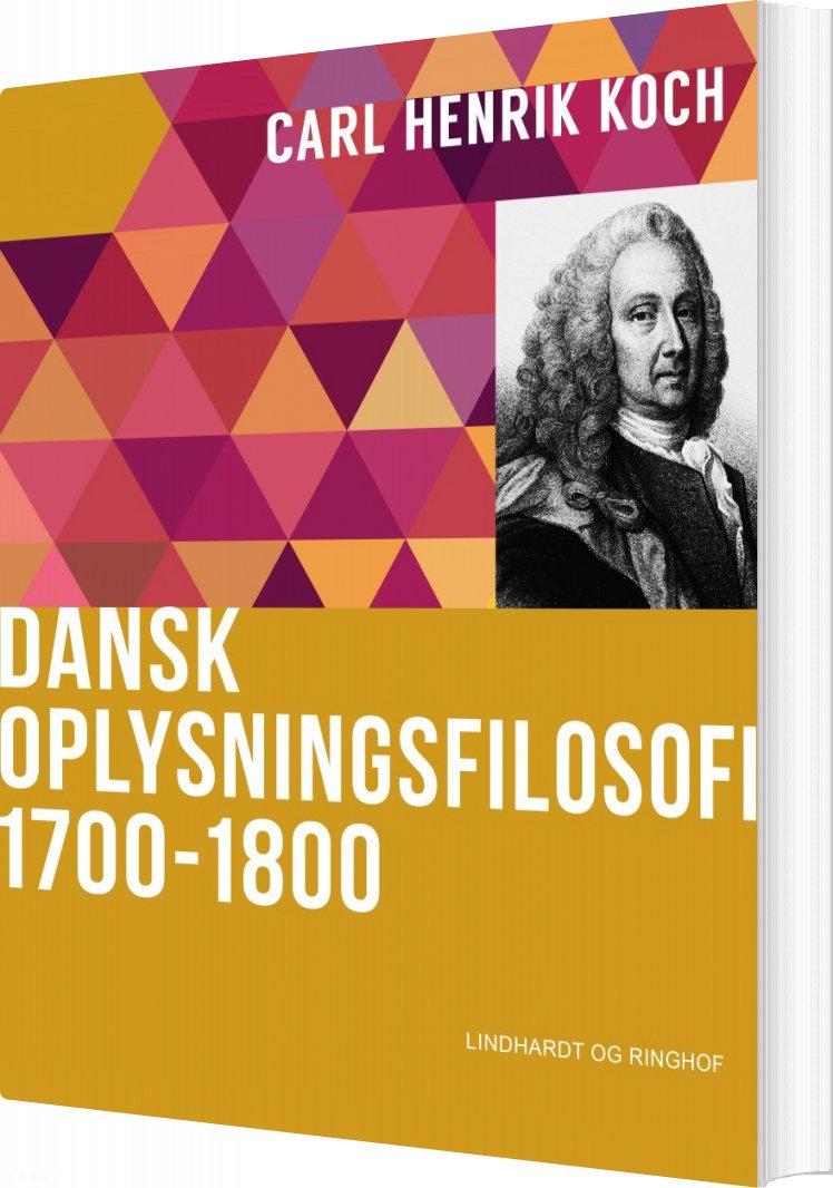 Image of   Dansk Oplysningsfilosofi: 1700-1800 - Carl Henrik Koch - Bog