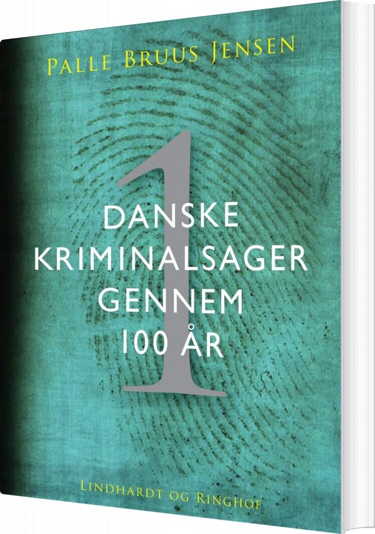 f6702f21458 Danske Kriminalsager Gennem 100 År - Del 1 - Palle Bruus Jensen - Bog
