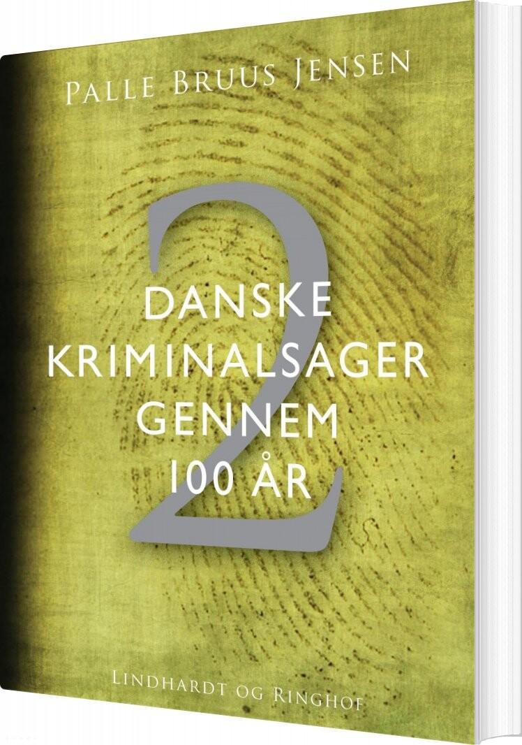a0390c192aa Danske Kriminalsager Gennem 100 År. Del 2 - Palle Bruus Jensen - Bog