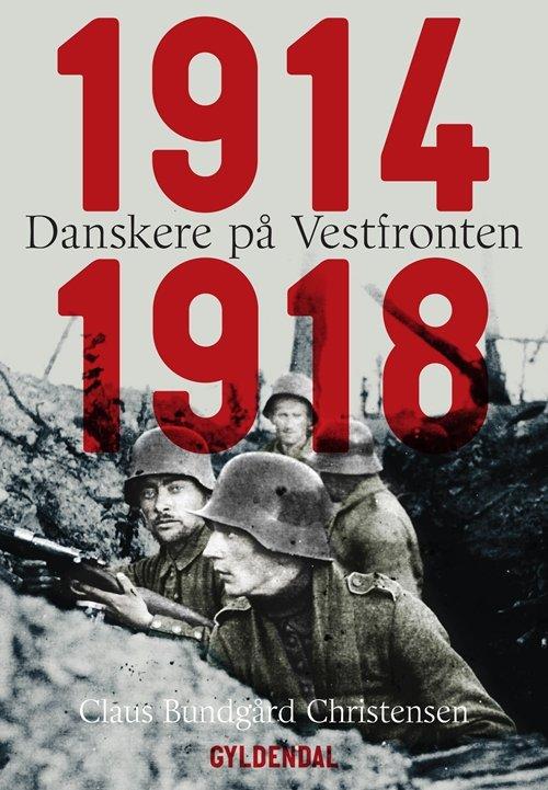 Danskere På Vestfronten 1914-1918 - Claus Bundgård Christensen - Bog