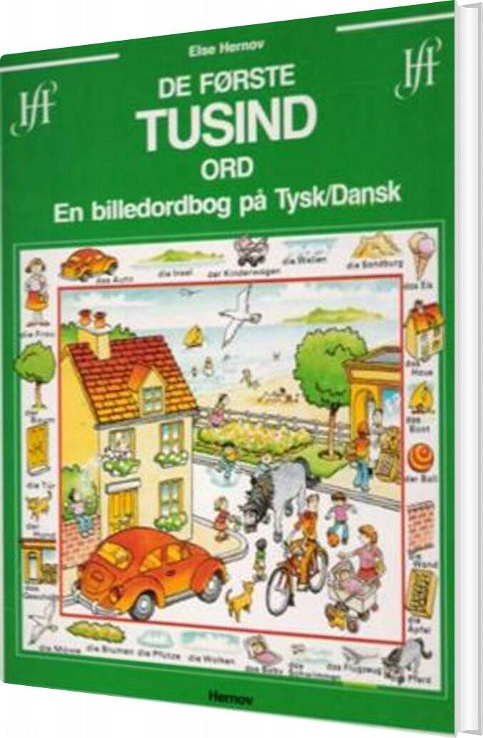 De Første Tusind Ord - En Billedordbog På Tysk/dansk - Else Hernov - Bog