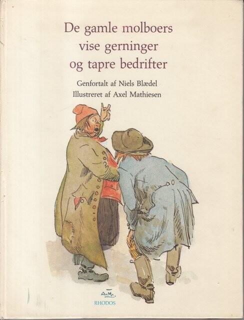 Image of   De Gamle Molboers Vise Gerninger Og Tapre Bedrifter - Niels Blædel - Bog