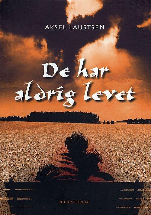Image of   De Har Aldrig Levet - Aksel Laustsen - Bog