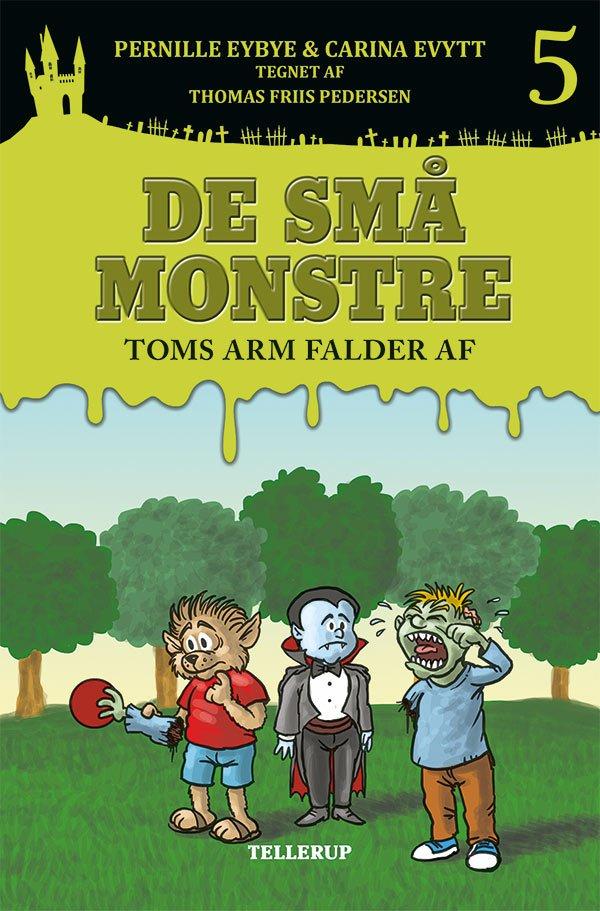 De Små Monstre #5: Toms Arm Falder Af - Pernille Eybye - Bog