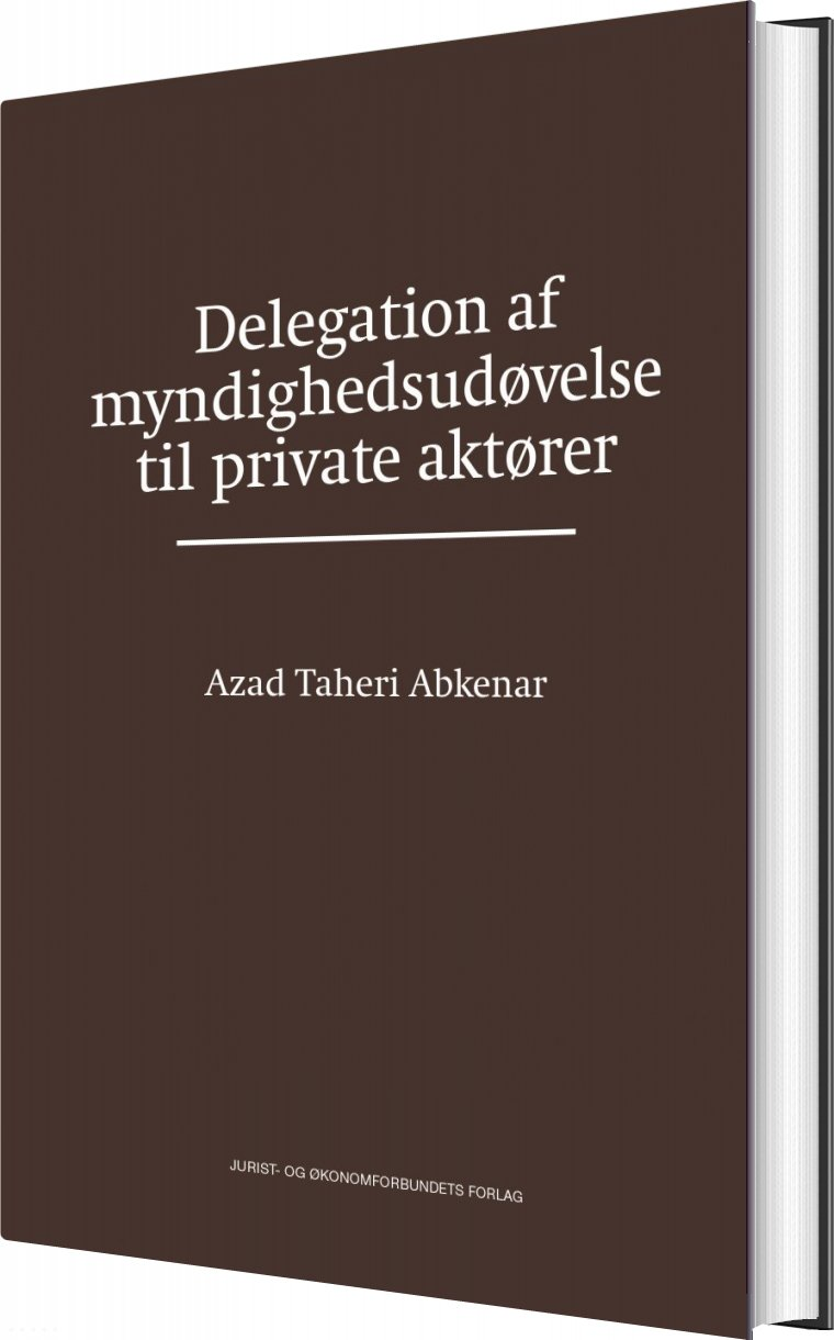 Delegation Af Myndighedsudøvelse Til Private Aktører - Azad Taheri Abkenar - Bog