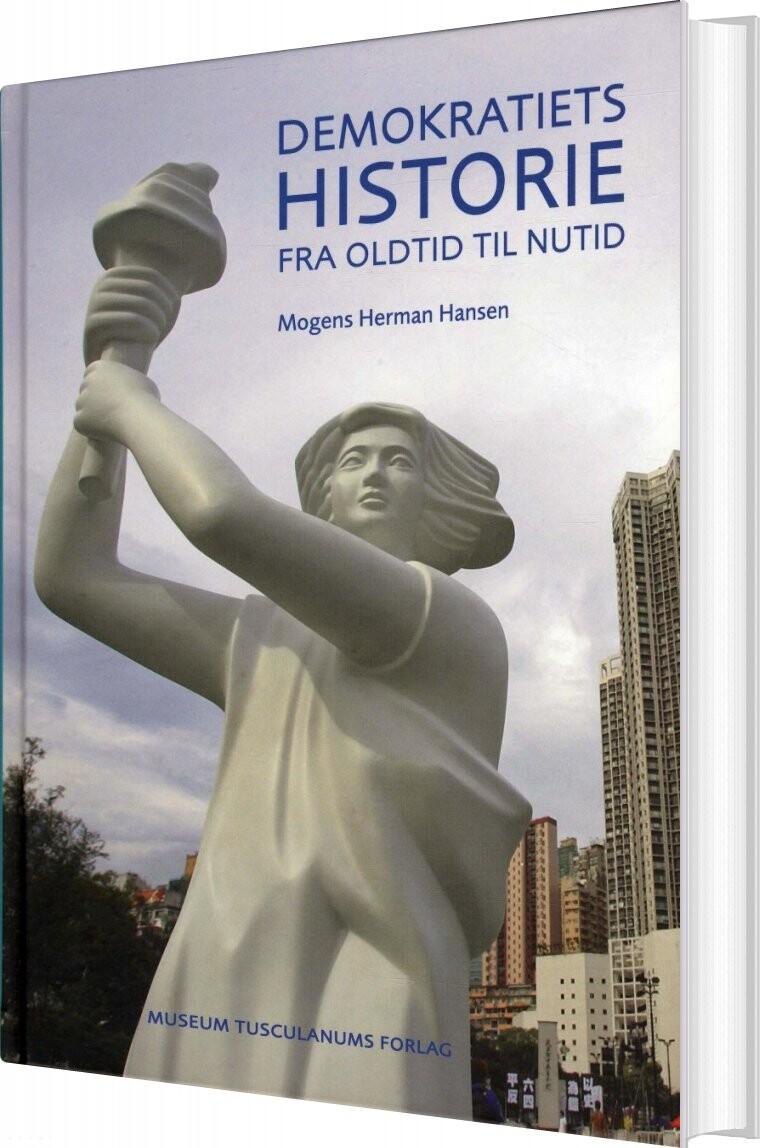 Image of   Demokratiets Historie Fra Oldtid Til Nutid - Mogens Herman Hansen - Bog