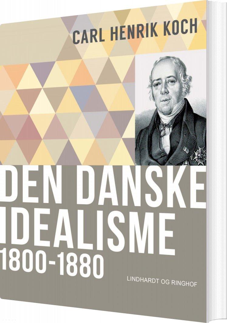 Image of   Den Danske Idealisme: 1800-1880 - Carl Henrik Koch - Bog