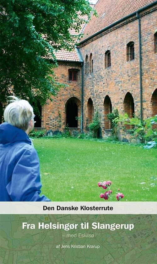 Image of   Den Danske Klosterrute Fra Helsingør Til Slangerup - Jens Kristian Krarup - Bog