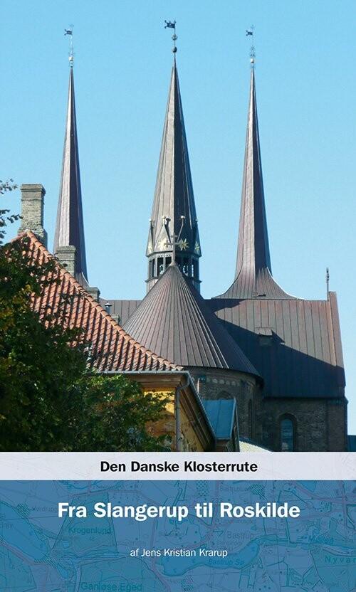 Image of   Den Danske Klosterrute Fra Slangerup Til Roskilde - Jens Kristian Krarup - Bog