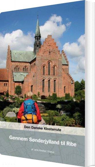 Image of   Den Danske Klosterrute Gennem Sønderjylland Til Ribe - Jens Kristian Krarup - Bog