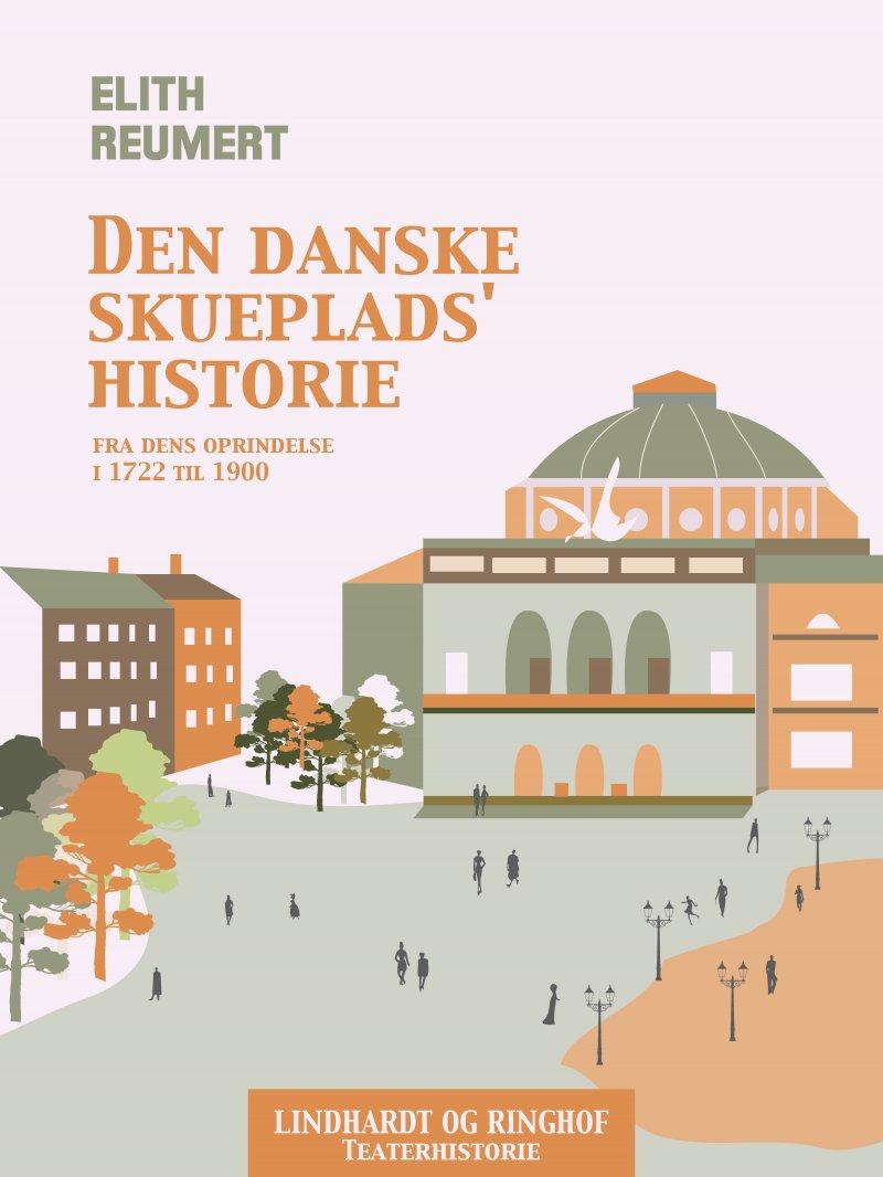 Billede af Den Danske Skueplads Historie Fra Dens Oprindelse I 1722 Til 1900 - Elith Reumert - Bog