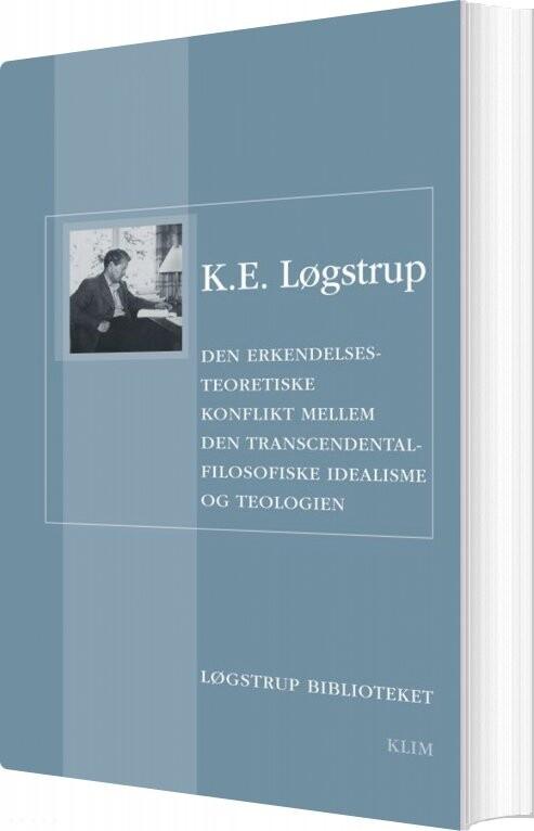 Den Erkendelsesteoretiske Konflikt Mellem Den Transcendentalfilosofiske Idealisme Og Teologien - K.e. Løgstrup - Bog