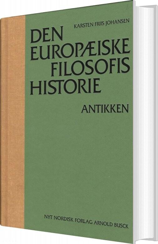 Image of   Den Europæiske Filosofis Historie Antikken - Karsten Friis Johansen - Bog