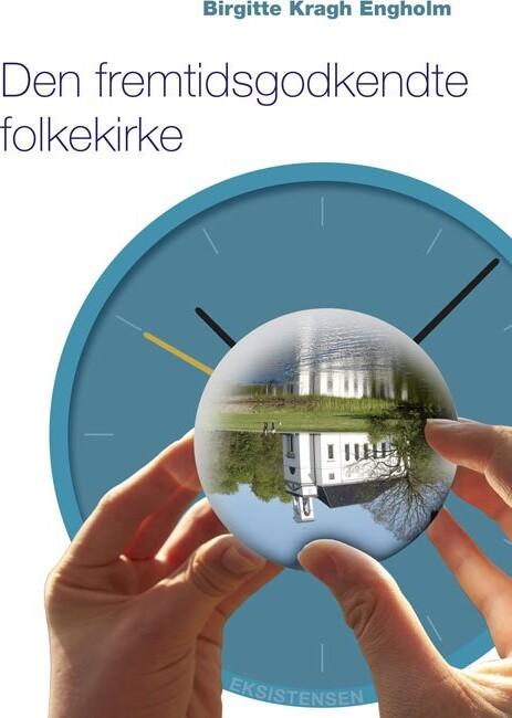 Image of   Den Fremtidsgodkendte Folkekirke - Birgitte Kragh Engholm - Bog