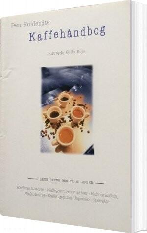 Den Fuldendte Kaffehåndbog - Eduardo Celis Rojo - Bog