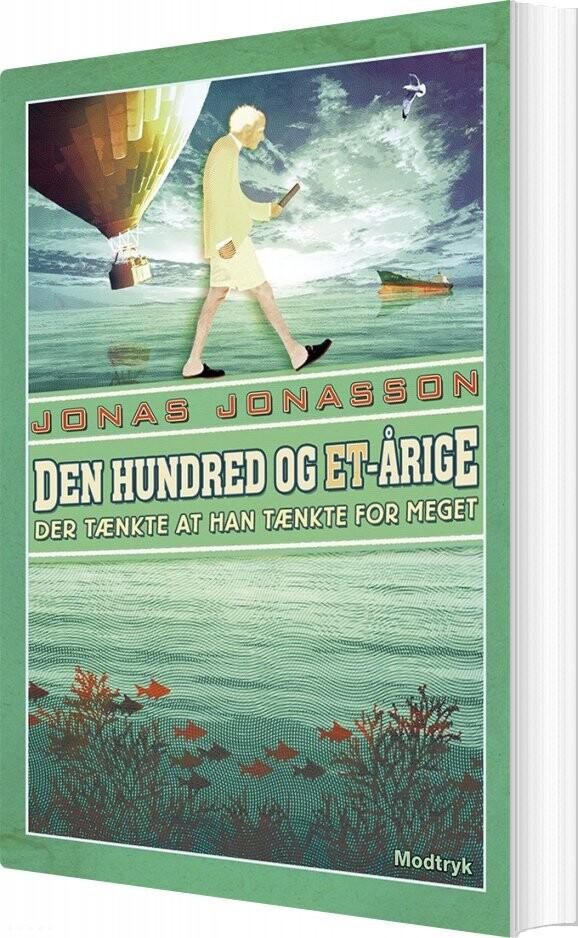 Den Hundred Og Et-årige Der Tænkte At Han Tænkte For Meget - Jonas Jonasson - Bog
