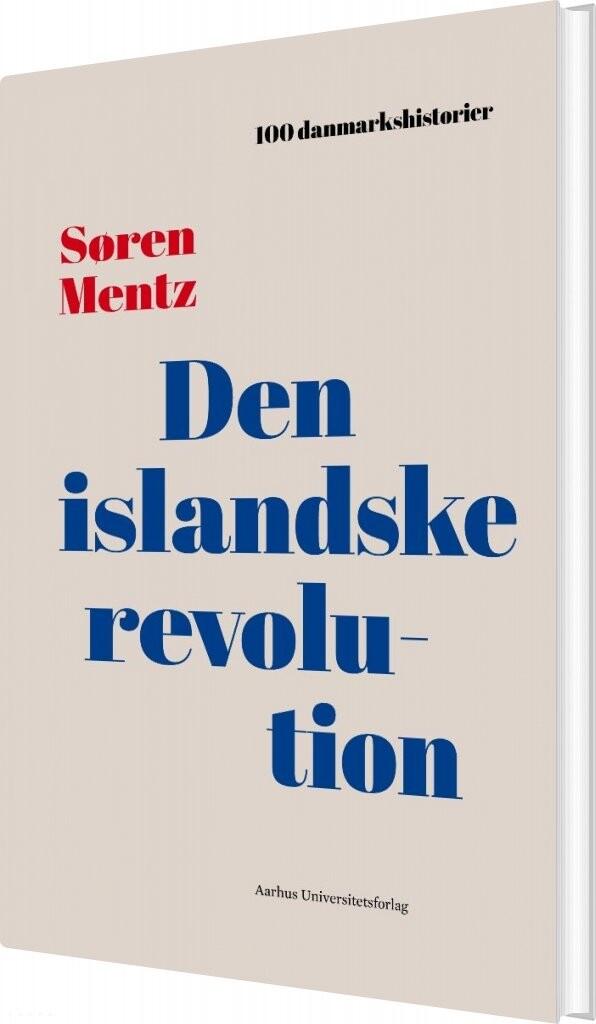 Image of   100 Danmarkshistorier - Den Islandske Revolution - Søren Mentz - Bog